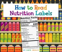 How to read nutrition labels /  by Kate Conley.