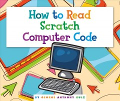 How to read Scratch computer code /  by George Anthony Kulz.
