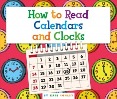 How to read calendars and clocks /  By Kate Conley.
