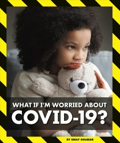 What if I'm worried about COVID-19? /  By Emily Dolbear. - By Emily Dolbear.