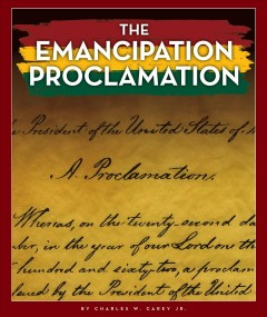 The Emancipation Proclamation /  by Charles W. Carey, Jr. - by Charles W. Carey, Jr.