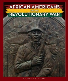 African Americans and the Revolutionary War /  by Judith E. Harper.