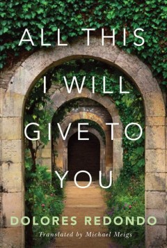 All this I will give to you /  Dolores Redondo ; translated by Michael Meigs.