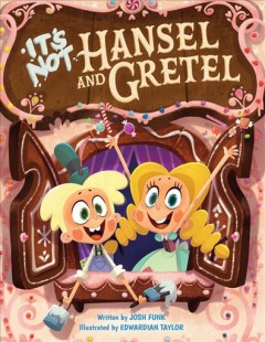 It's not Hansel and Gretel /  written by Josh Funk ; illustrated by Edwardian Taylor.