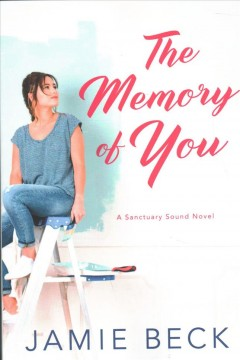 The memory of you : a Sanctuary Sound novel / Jamie Beck. - Jamie Beck.