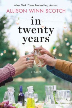 In twenty years : a novel / Allison Winn Scotch.