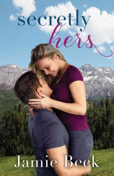 Secretly hers : a Sterling Canyon novel / Jamie Beck.