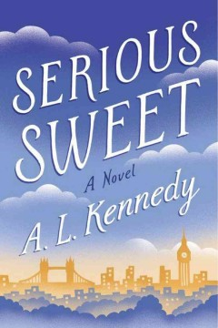 Serious sweet /  A.L. Kennedy.