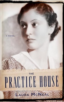 The practice house : a novel / Laura McNeal.