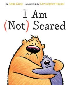 I am (not) scared /  by Anna Kang ; illustrated by Christopher Weyant. - by Anna Kang ; illustrated by Christopher Weyant.
