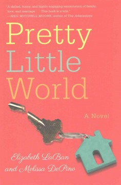 Pretty little world : a novel / Elizabeth LaBan and Melissa DePino. - Elizabeth LaBan and Melissa DePino.