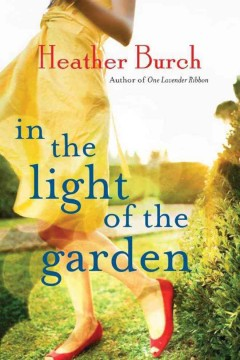 In the light of the garden : a novel / Heather Burch. - Heather Burch.