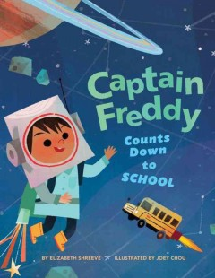 Captain Freddy counts down to school /  by Elizabeth Shreeve ; illustrated by Joey Chou.