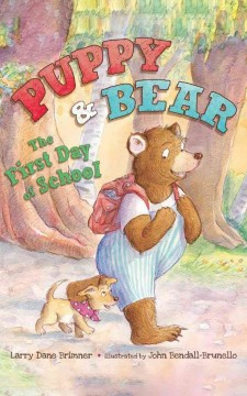 Puppy & Bear : the first day of school / written by Larry Dane Brimner ; illustrated by John Bendall-Brunello. - written by Larry Dane Brimner ; illustrated by John Bendall-Brunello.