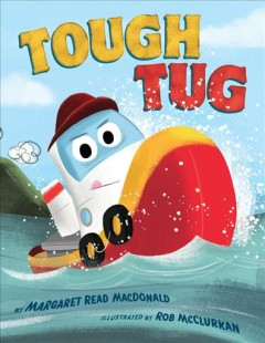 Tough Tug /  by Margaret Read MacDonald ; illustrated by Rob McClurkan.