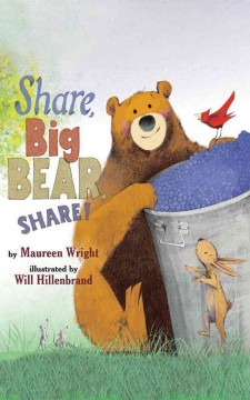 Share, big bear, share! /  by Maureen Wright ; illustrated by Will Hillenbrand.
