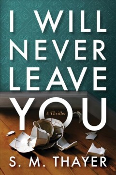 I will never leave you : a thriller / S.M. Thayer.