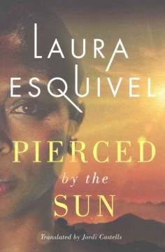 Pierced by the sun /  Laura Esquivel ; translated by Jordi Castells.