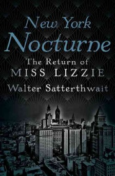 New York nocturne : the return of Miss Lizzie / Walter Satterthwait.