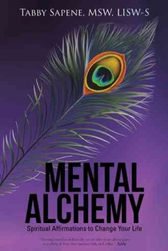 Mental alchemy : spiritual affirmations to change your life / Tabby Sapene, MSW, LISW-S,