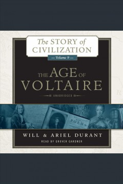 The age of Voltaire : a history of civilization in Western Europe from 1715 to 1756, with special emphasis on the conflict between religion and philosophy / Will & Ariel Durant.