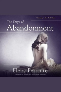 The days of abandonment /  Elena Ferrante ; translated by Ann Goldstein.