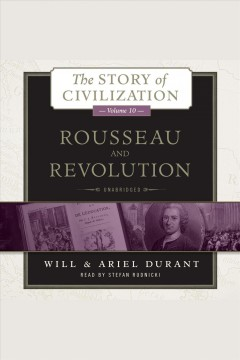 Rousseau and Revolution : a history of civilization in France, England, and Germany from 1756, and in the remainder of Europe from 1715 to 1789 / Will & Ariel Durant.