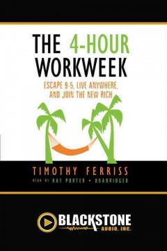 The 4-hour workweek : escape 9-5, live anywhere, and join the new rich / Timothy Ferriss.