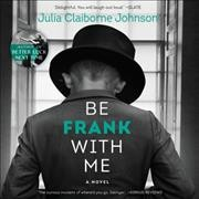 Be frank with me /  by Julia Claiborne Johnson. - by Julia Claiborne Johnson.
