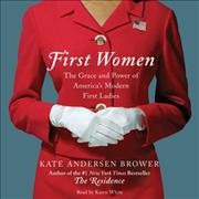 First women : the grace and power of America's first ladies / Kate Andersen Brower. - Kate Andersen Brower.