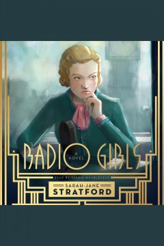 Radio girls : a novel / Sarah-Jane Stratford.