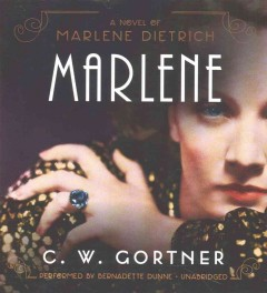 Marlene : a novel of Marlene Dietrich / C.W. Gortner. - C.W. Gortner.