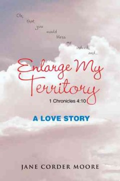 Enlarge my territory : a love story / Jane Corder Moore.