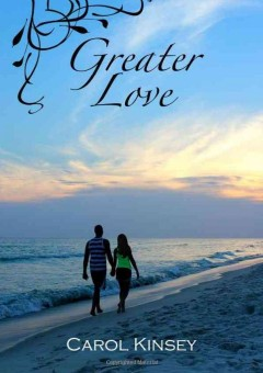 Greater love : a novel / by Carol Kinsey.