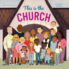 This is the church /  by Sarah Raymond Cunningham ; illustrated by Ariel Landy. - by Sarah Raymond Cunningham ; illustrated by Ariel Landy.