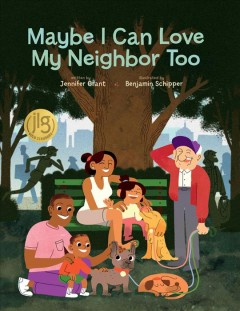 Maybe I can love my neighbor too /  written by Jennifer Grant ; illustrated by Benjamin Schipper. - written by Jennifer Grant ; illustrated by Benjamin Schipper.