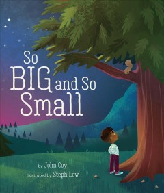 So big and so small /  by John Coy ; illustrated by Steph Lew. - by John Coy ; illustrated by Steph Lew.