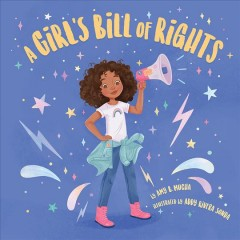 A girl's bill of rights /  by Amy B. Mucha ; illustrated by Addy Rivera Sonda. - by Amy B. Mucha ; illustrated by Addy Rivera Sonda.