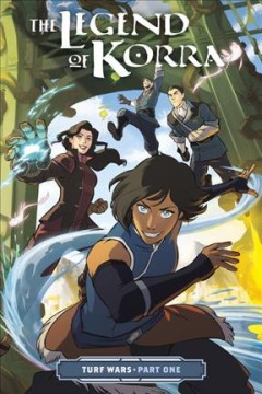 The Legend of Korra. Turf wars Volume 1 /  written by Michael Dante DiMartino ; art by Irene Koh ; colors by Vivian Ng ; lettering by Nate Piekos of Blambot ; cover by Heather Campbell with Jane Bak. - written by Michael Dante DiMartino ; art by Irene Koh ; colors by Vivian Ng ; lettering by Nate Piekos of Blambot ; cover by Heather Campbell with Jane Bak.