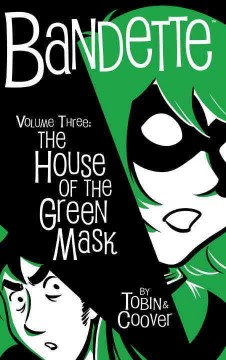 Bandette Volume 3, The house of the green mask /  story by Paul Tobin ; art by Coleen Coover ; foreword by Kurt Busiek. - story by Paul Tobin ; art by Coleen Coover ; foreword by Kurt Busiek.