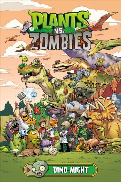 Plants vs. zombies Volume 12, Dino-might /  written by Paul Tobin ; art by Ron Chan ; colors by Heather Breckel ; letters by Steve Dutro ; cover by Ron Chan ; bonus story art by Philip Murphy. - written by Paul Tobin ; art by Ron Chan ; colors by Heather Breckel ; letters by Steve Dutro ; cover by Ron Chan ; bonus story art by Philip Murphy.
