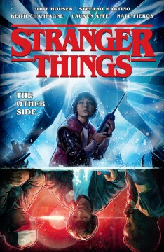 Stranger things Volume 1, The other side /  script, Jody Houser ; pencils, Stefano Martino ; inks, Keith Champagne ; colors, Lauren Affe ; lettering, Nate Piekos of Blambot. - script, Jody Houser ; pencils, Stefano Martino ; inks, Keith Champagne ; colors, Lauren Affe ; lettering, Nate Piekos of Blambot.