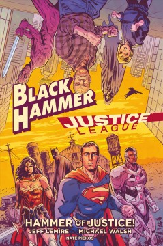 Black Hammer/Justice League.  written by Jeff Lemire ; art by Michael Walsh ; color assists by Toni-Marie Griffin ; letters by Nate Piekos of Blambot.