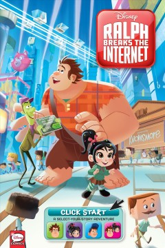 Ralph breaks the internet : click start, a select-your-story adventure / script by Joe Caramagna ; layout by Emilo Urbano ; clean up and inks by Andrea Greppi, Marco Forcelloni, Michela Frare ; coloring by Angela Capolupo, Giuseppe Fontana, Massimo Rocca ; lettering by Chris Dickey. - script by Joe Caramagna ; layout by Emilo Urbano ; clean up and inks by Andrea Greppi, Marco Forcelloni, Michela Frare ; coloring by Angela Capolupo, Giuseppe Fontana, Massimo Rocca ; lettering by Chris Dickey.