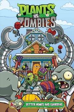 Plants vs. zombies Volume 15, Better homes and guardens /  written by Paul Tobin ; art by Christianne Gillenardo-Goudreau ; colors by Heather Breckel ; letters by Steve Dutro ; cover by Christianne Gillenardo-Goudreau.