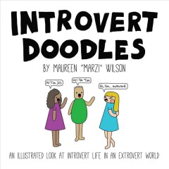 Introvert doodles : an illustrated look at introvert life in an extrovert world / Maureen Wilson.