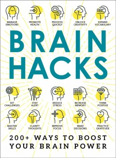 Brain hacks : 200+ ways to boost your brain power.