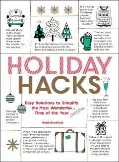 Holiday hacks : easy solutions to simplify the most wonderful/stressful time of the year / Keith Bradford. - Keith Bradford.
