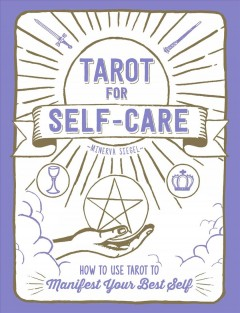 Tarot for self-care : how to use tarot to manifest your best self / Minerva Siegel. - Minerva Siegel.