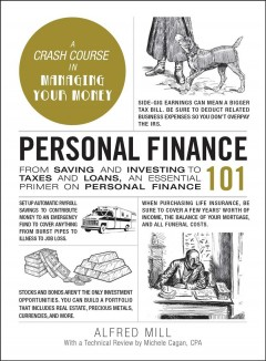 Personal finance 101 : from saving and investing to taxes and loans, an essential primer on personal finance / Alfred Mill ; with a technical review by Michele Cagan, CPA.